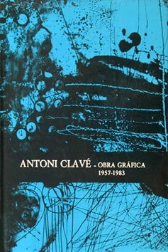 Libro Ilustrado Clavé - Antoni Clavé catalogue raisonné Graphic work , 1957­ - 1983