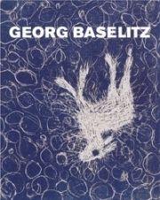 Libro Ilustrado Baselitz - MASON, Rainer Michael / Detlev GRETENKORT. Georg Baselitz. Werkverzeichnis der Druckgraphik 1983-1989.